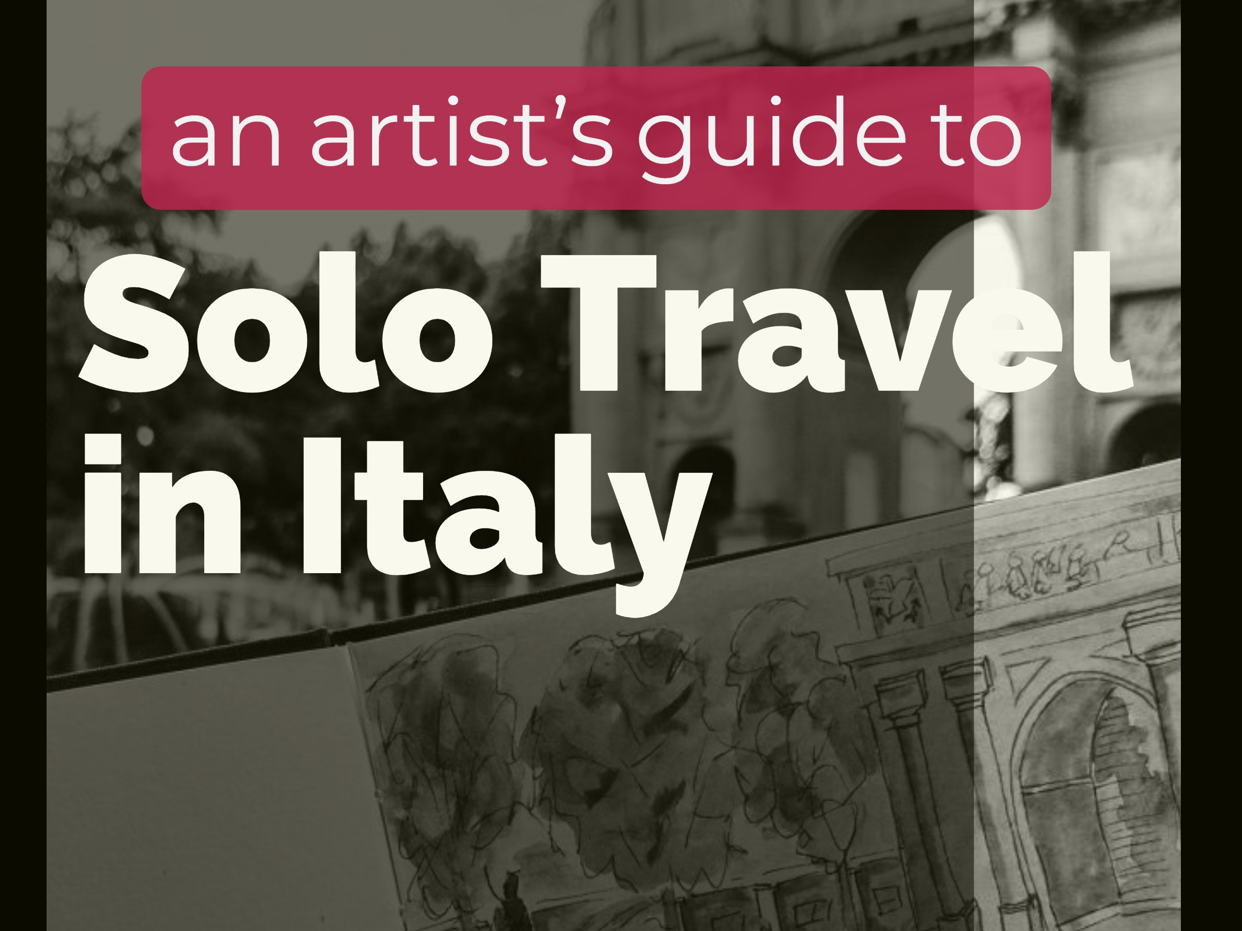 An artist's guide to solo travel in Italy