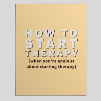 How to Start Therapy (When You're Anxious About Starting Therapy)