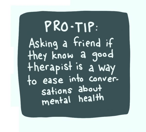 """Dark blue box drawn on top of a light blue box. Inside the dark blue box is written, """"Pro-tip: asking a friend if they know a good therapist is a way to ease into conversations about mental health."""""""