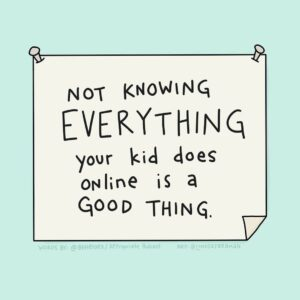 Not Knowing Everything Your Kid does Online is a Good Thing