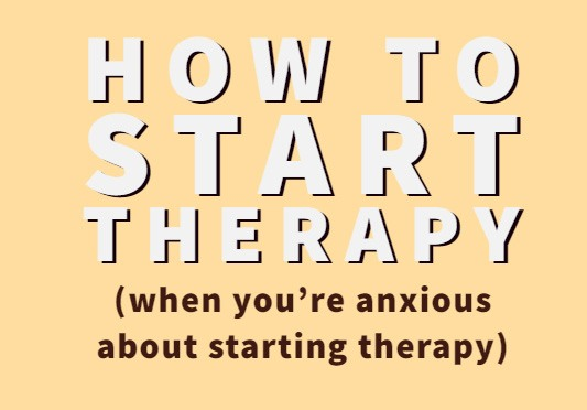 """Yellow background with white and black words that read """"How to start therapy (when you're anxious about starting therapy)."""""""