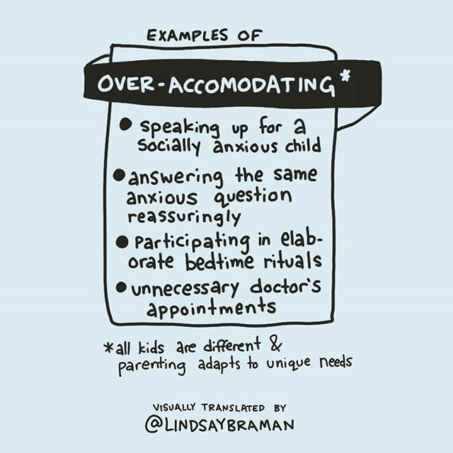 Examples of over-accommodating: speaking up for a socially anxious child, answering the same anxious question reassuringly, participating in elaborate bedtime rituals, unnecessary doctor's appointments. *All kids are different and parenting adapts to unique needs.