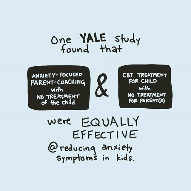 One Yale study found that anxiety-focused parent-coaching with no treatment of the child and CBT treatment for the child with no treatment for the parent(s) were equally effective at reducing anxiety symptoms in kids.