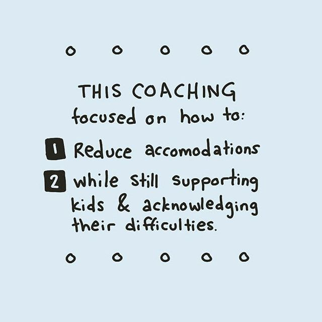 This coaching focused on how to: 1. Reduce accommodations while, 2. still supporting kids and acknowledging their difficulties.