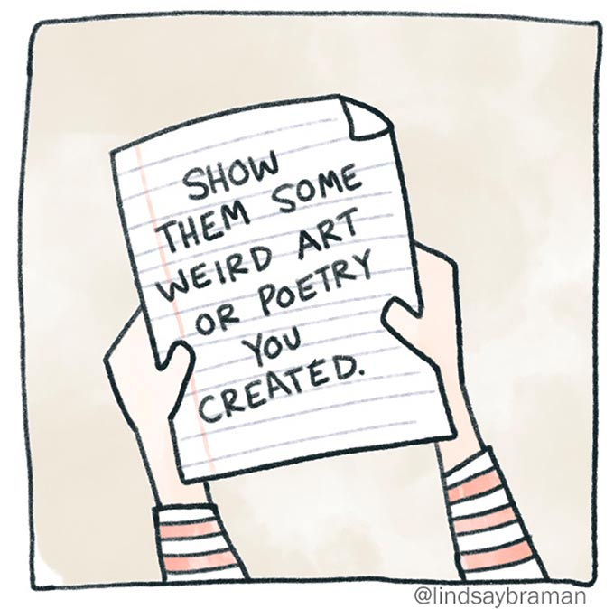 "When you don't know what to say in therapy, you could show your therapist some art, creative writing, or something else you made. Image of a person's hands holding a piece of notebook paper that says ""Show them some weird art or poetry you created."""