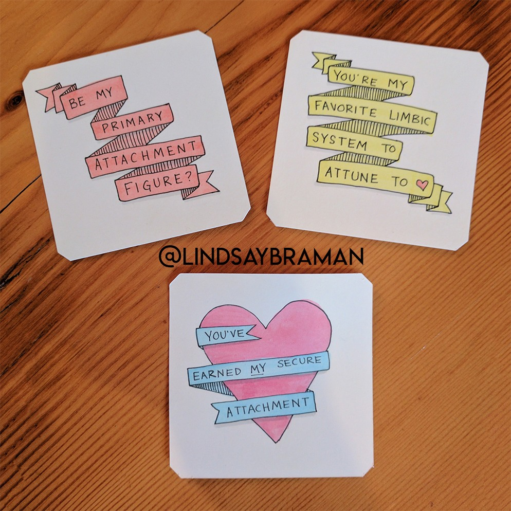 """Three valentine's cards: """"Be my primary attachment figure?"""" """"You're my favorite limbic system to attune to."""" """"You've earned my secure attachment."""""""