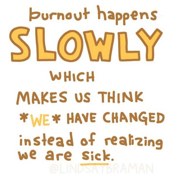 Burnout happens slowly, which makes us think we have changed instead of realizing we are sick.